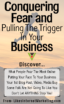 Conquering Fear And Pulling The Trigger In Your Business