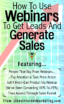 How To Use Webinars To Get Leads And Generate Sales