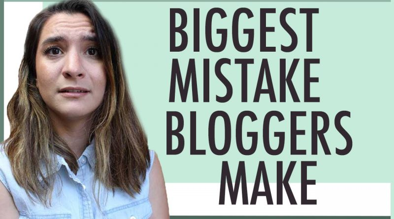 BIGGEST MISTAKE BLOGGERS MAKE ● BLOGGING TIPS ● WRITING BLOGS
