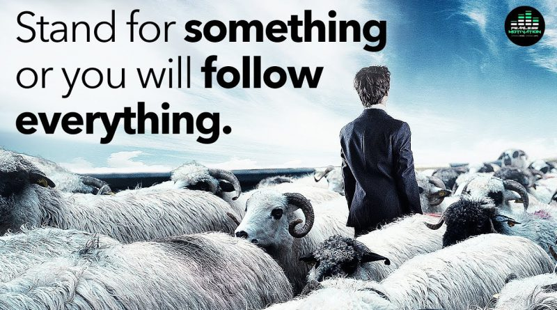 Stand For Something or You Will Follow Everything! (Motivational Video)