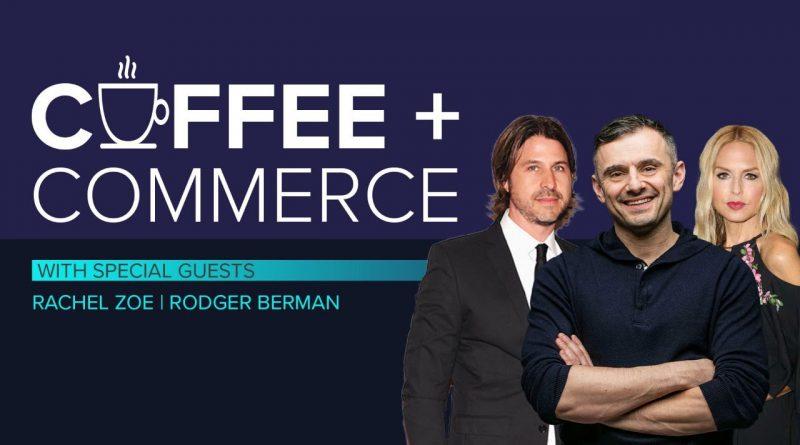 Coffee & Commerce Episode 4: GaryVee, Rachel Zoe & Rodger Berman
