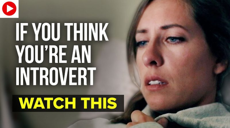 If You Think You're An Introvert, Watch This