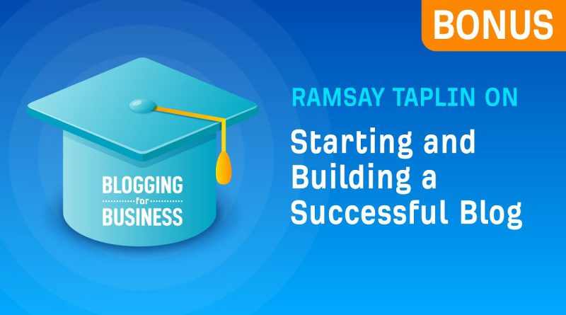 Ramsay Taplin on Starting and Building a Successful Blog