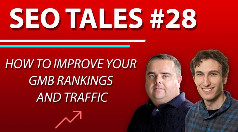 How to Improve Your GMB Rankings and Traffic | SEO Tales | Episode 28