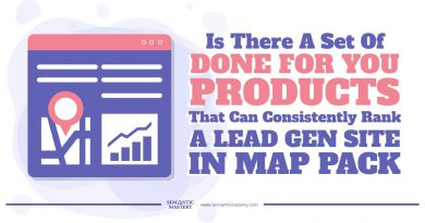 Is There A Set Of Done For You Products That Can Consistently Rank A Lead Gen Site In Map Pack And O