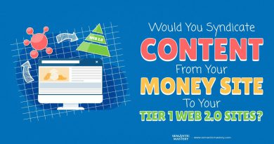 Would You Syndicate Content From Your Money Site To Your Tier 1 Web 2 0 Sites?