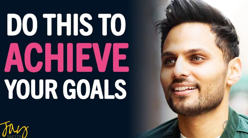 If You Want To ACHIEVE Your Goals WATCH THIS! | Jay Shetty