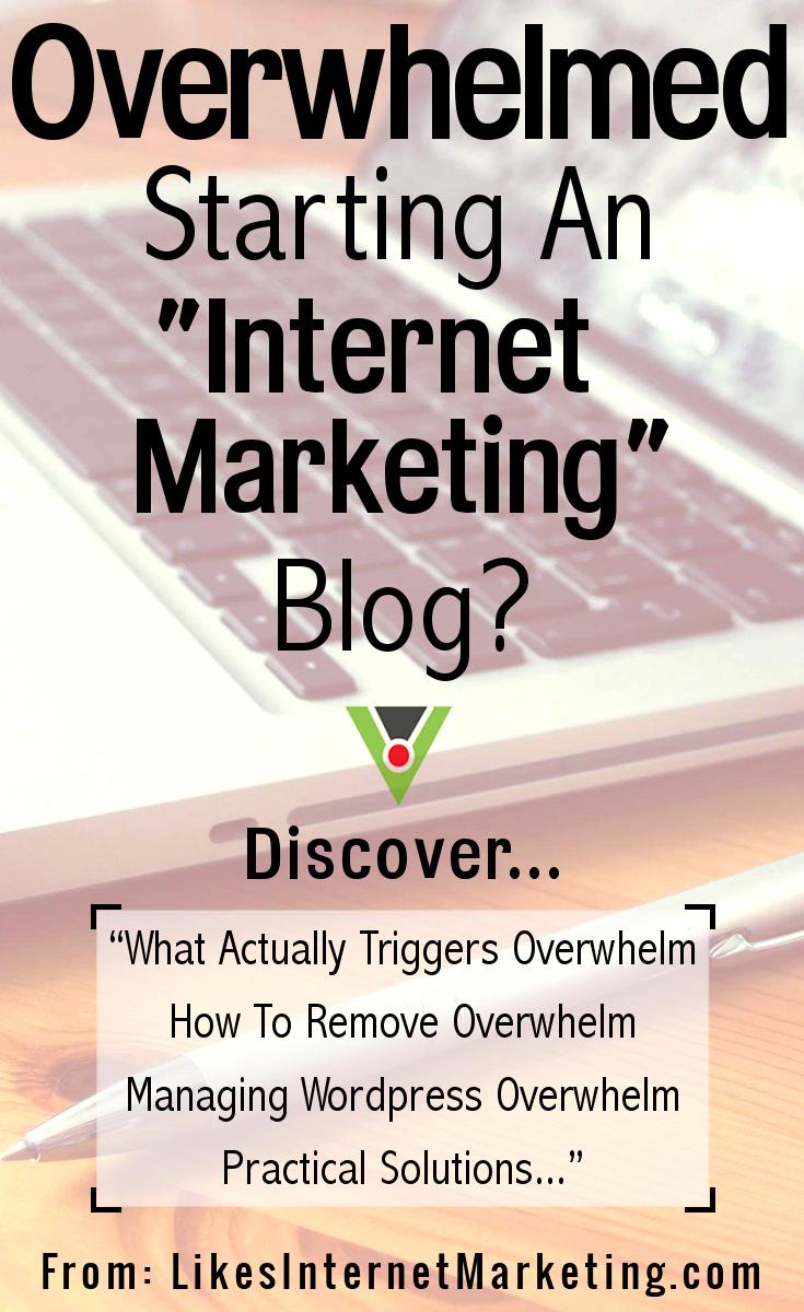 Overwhelmed Starting An Internet Marketing Blog