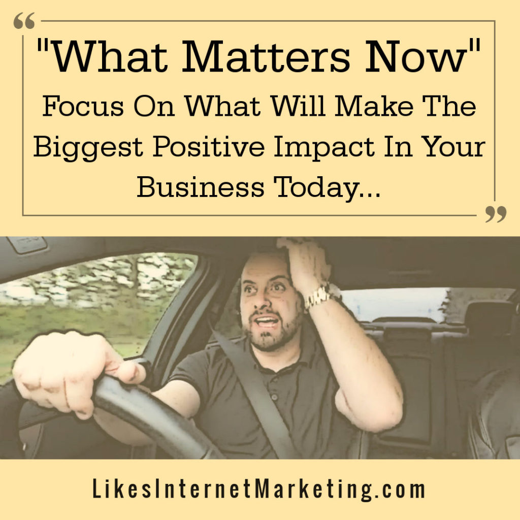 """What Matters Now"" = Things That Produce The Most Significant Results"