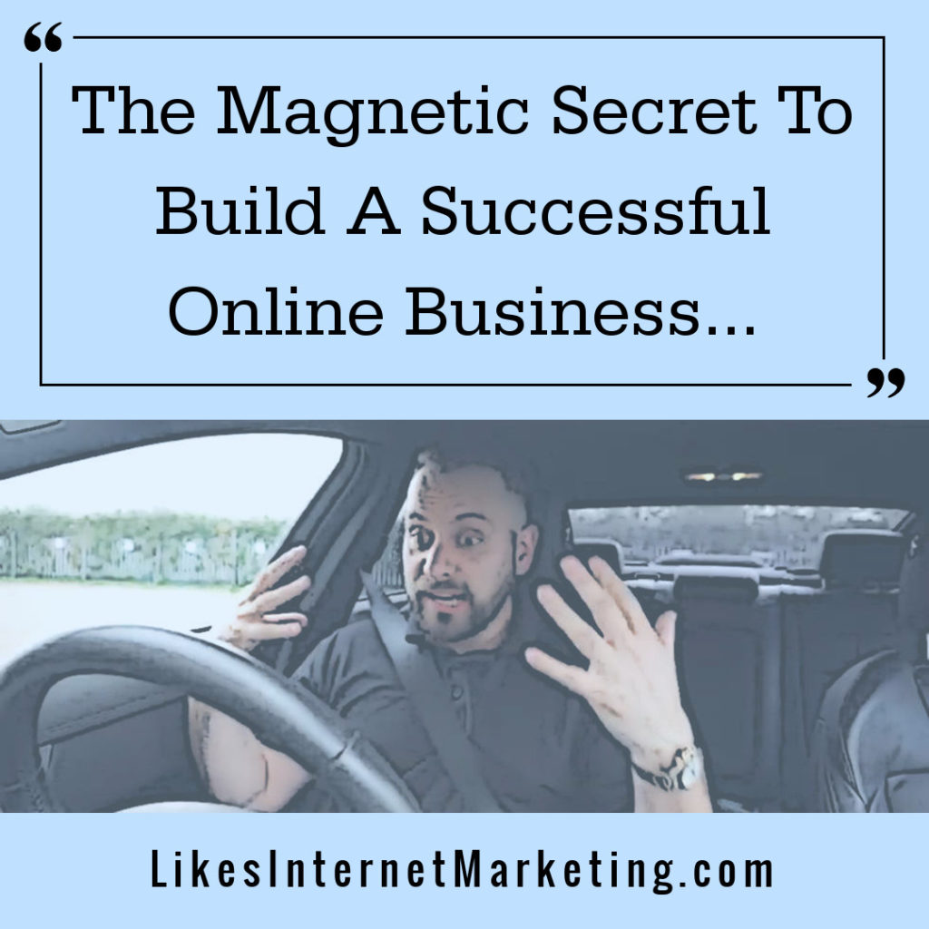 The Magnetic Secret To Build A Successful Online Business