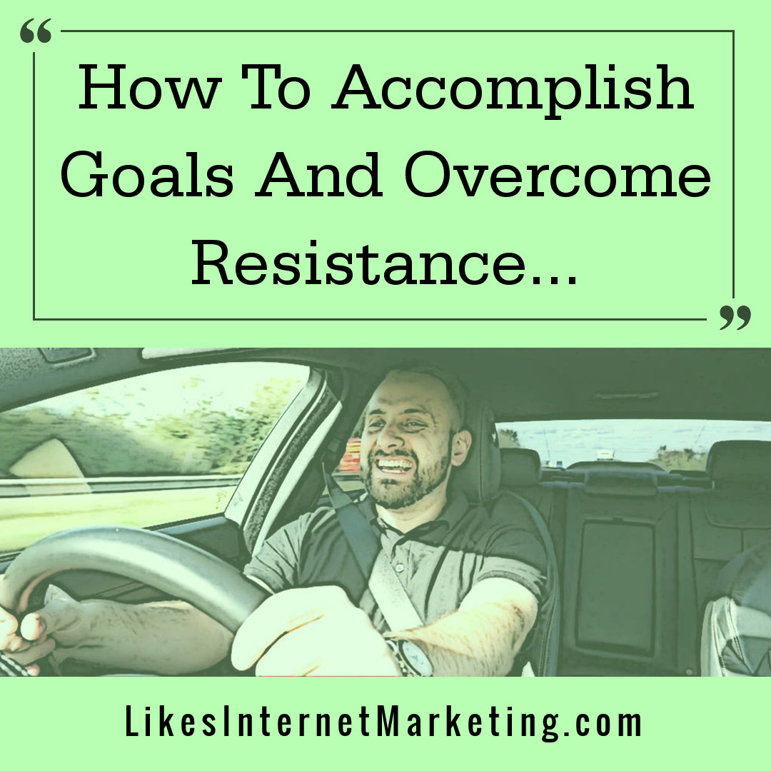 How To Accomplish Goals And Overcome Resistance