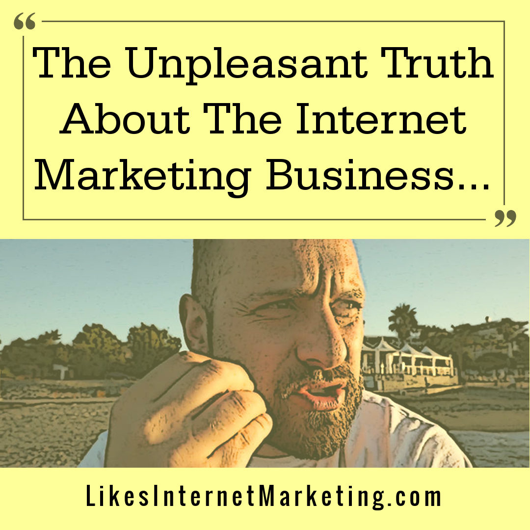 The Unpleasant Truth About The Internet Marketing Business World