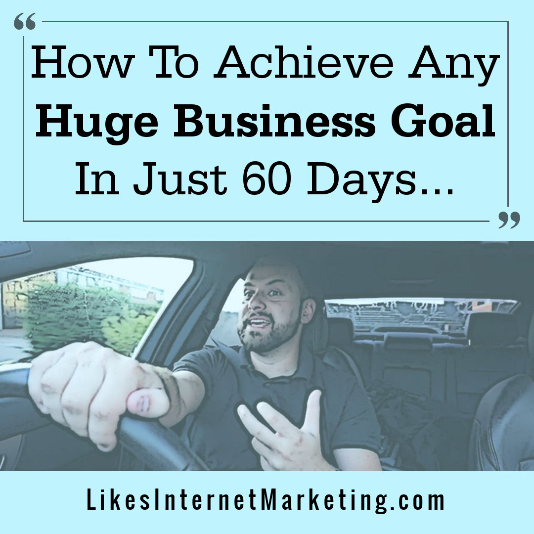 How To Achieve Your Business Goals And Objectives In The Next 60 Days